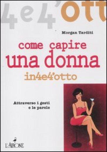 Come capire una donna - Morgan Tarditi  