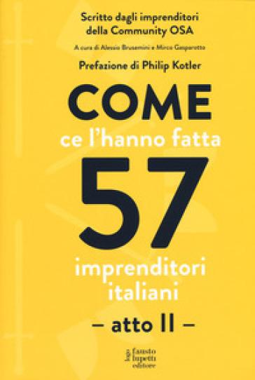 Come ce l'hanno fatta 57 imprenditori italiani. Atto secondo - A. Brusemini |