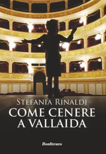 Come cenere a Vallaida - Stefania Rinaldi  