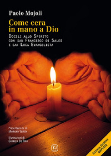 Come cera in mano a Dio. Docili allo Spirito con San Francesco di Sales e san Luca evangelista - Paolo Mojoli |