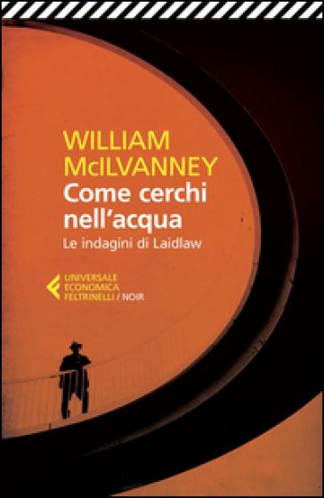 Come cerchi nell'acqua. Le indagini di Laidlaw - William McIlvanney |