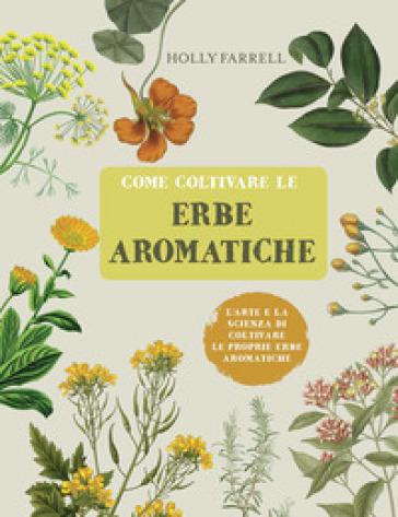 Come coltivare le erbe aromatiche - Holly Farrell | Thecosgala.com