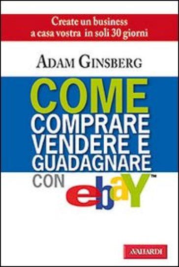 Come comprare, vendere e guadagnare con eBay - Adam Ginsberg  