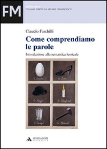 Come comprendiamo le parole. Introduzione alla semantica lessicale - Claudio Faschilli | Rochesterscifianimecon.com