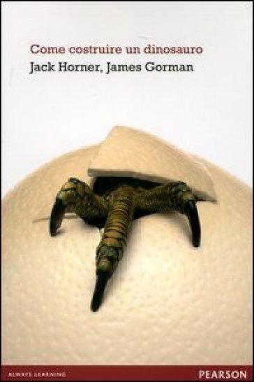 Come costruire un dinosauro - Jack Horner | Rochesterscifianimecon.com