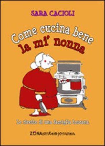 Come cucina bene la mi' nonna. Ricette della tradizione toscana - Sara Cacioli pdf epub