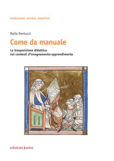 Come da manuale. La trasposizione didattica nei contesti d'insegnamento-apprendimento - Maila Pentucci   Thecosgala.com