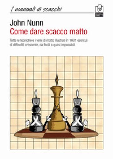 Come dare scacco matto - John Nunn | Rochesterscifianimecon.com