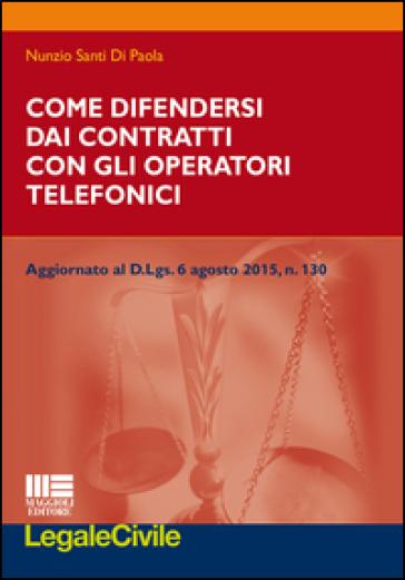 Come difendersi dai contratti con gli operatori telefonici - Nunzio Santi Di Paola | Rochesterscifianimecon.com