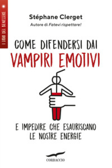 Come difendersi dai vampiri emotivi e impedire che esauriscano le nostre energie - Stéphane Clerget |
