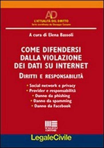 Come difendersi dalla violazione dei dati su internet. Diritti e responsabilità - Elena Bassoli   Rochesterscifianimecon.com