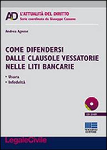 Come difendersi dalle clausole vessatorie nelle liti bancarie. Con CD-ROM - Andrea Agnese   Rochesterscifianimecon.com