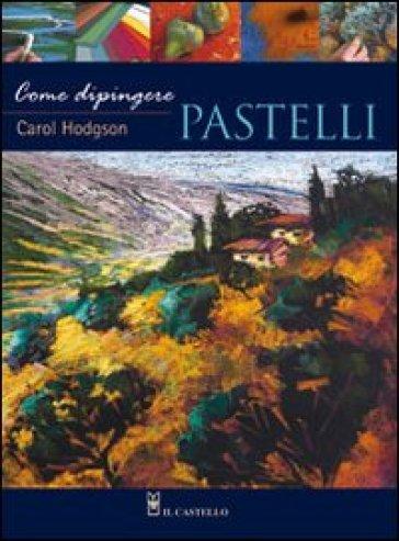 Come dipingere pastelli - Carol Hodgson | Rochesterscifianimecon.com