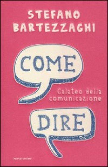 Come dire. Galateo della comunicazione - Stefano Bartezzaghi |