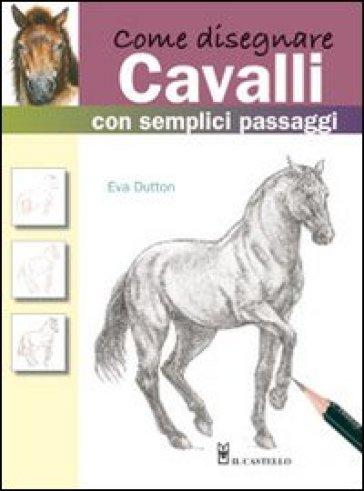 Come disegnare cavalli con semplici passaggi - Eva Dutton pdf epub