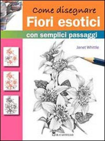 Come disegnare fiori esotici con semplici passaggi - Janet Whittle   Rochesterscifianimecon.com