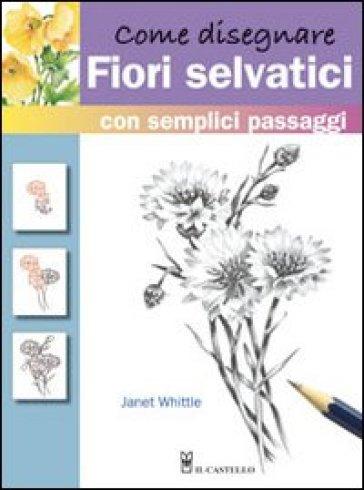 Come disegnare fiori selvatici - Janet Whittle   Rochesterscifianimecon.com