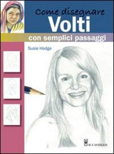 Come disegnare volti con semplici passaggi - Susie Hodge | Rochesterscifianimecon.com