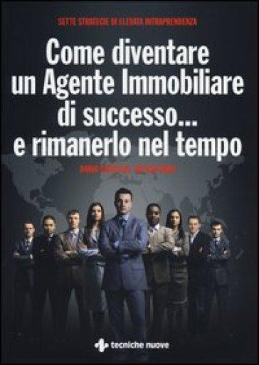 Come diventare un agente immobiliare di successo... e rimanerlo nel tempo - Dario Castiglia pdf epub