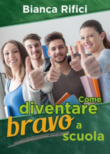 Come diventare bravo a scuola - Bianca Rifici | Thecosgala.com