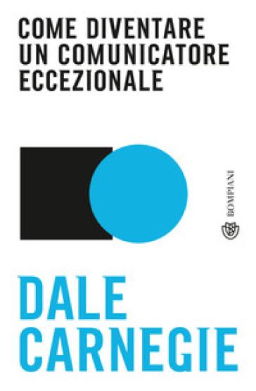Come diventare un comunicatore eccezionale - Dale Carnegie |