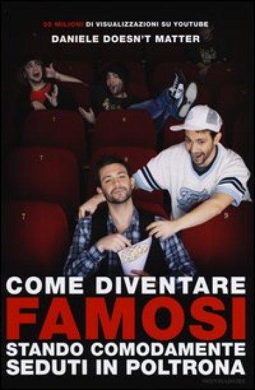 Come diventare famosi stando comodamente seduti in poltrona - Daniele Doesn't matter |