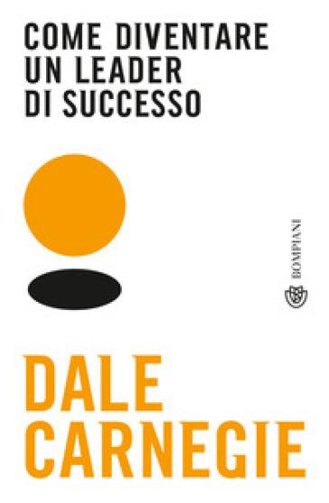 Come diventare un leader di successo - Dale Carnegie | Thecosgala.com
