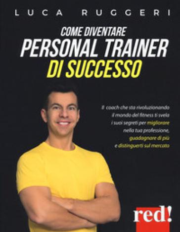 Come diventare personal trainer di successo - Luca Ruggeri |