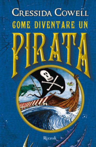 Come diventare un pirata - Cressida Cowell |