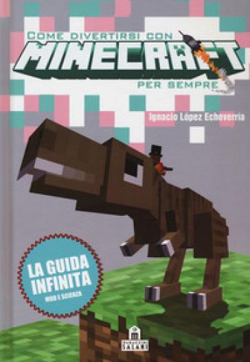 Come divertirsi con Minecraft per sempre - Ignacio Lopez Echeverria  