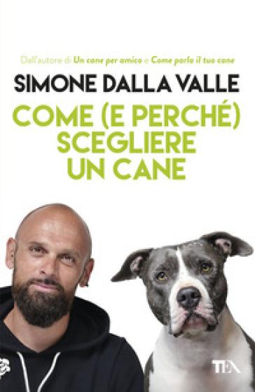 Come (e perché) scegliere un cane - Simone Dalla Valle   Thecosgala.com
