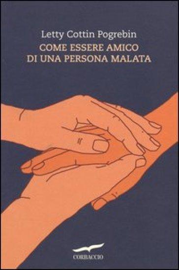 Come essere amico di una persona malata - Letty Cottin Pogrebin | Rochesterscifianimecon.com
