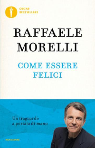 Come essere felici - Raffaele Morelli | Rochesterscifianimecon.com