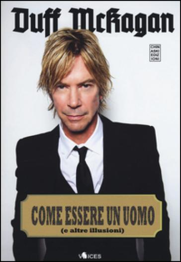 Come essere un uomo (e altre illusioni) - Duff McKagan   Thecosgala.com