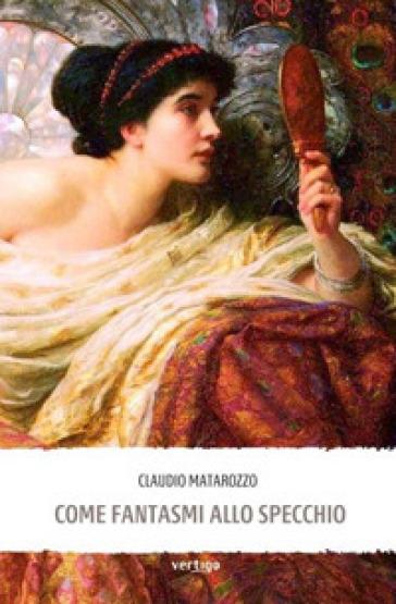 Come fantasmi allo specchio - Claudio Matarozzo  