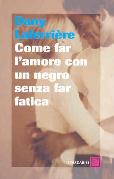 Come far l'amore con un negro senza far fatica - Dany Laferrière   Jonathanterrington.com