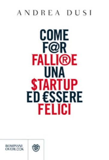 Come far fallire una startup ed essere felici - Andrea Dusi | Thecosgala.com