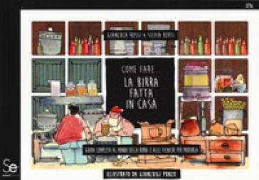 Come fare... la birra fatta in casa. Guida completa al mondo della birra e alle tecniche per produrla - Gianluca Rossi pdf epub