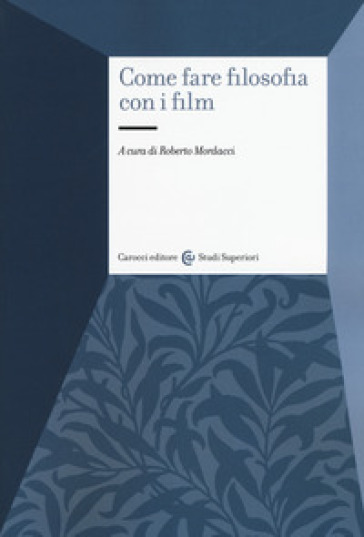 Come fare filosofia con i film - R. Mordacci |