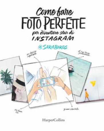 Come fare foto perfette per diventare star di Instagram - Sara Birds |