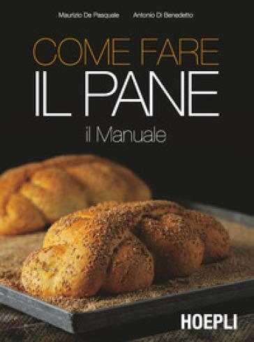 Come fare il pane - Maurizio De Pasquale |