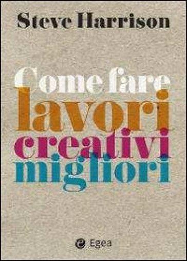 Come fare lavori creativi migliori - Steve Harrison | Jonathanterrington.com