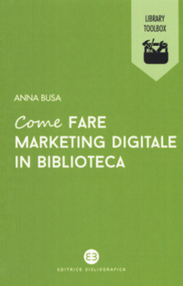 Come fare marketing digitale in biblioteca - Anna Busa |