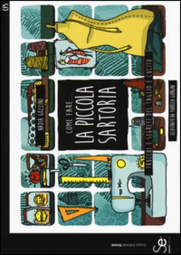 Come fare... la piccola sartoria. Trucchi e segreti del taglio e cucito - Nadia Gozzini |