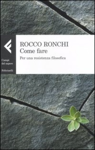 Come fare. Per una resistenza filosofica - Rocco Ronchi |