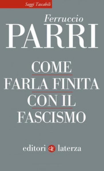 Come farla finita con il fascismo - Ferruccio Parri | Rochesterscifianimecon.com
