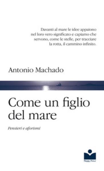 Come un figlio del mare. Pensieri e aforismi - Antonio Machado | Kritjur.org