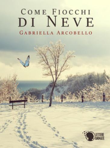 Come fiocchi di neve - Gabriella Arcobello  