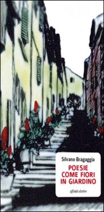 Come fiori in giardino - Silvano Bragaggia |