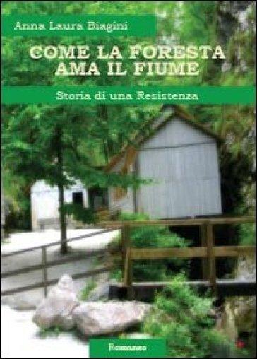 Come la foresta ama il fiume. Storia di una resistenza - Anna Laura Biagini pdf epub